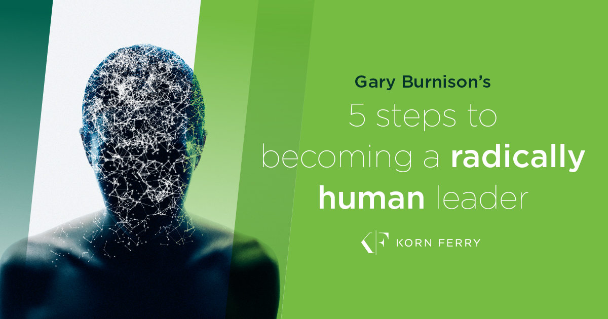 5 steps to becoming a more radically human leader